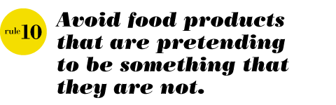 Goodlifer: Rule #10: Avoid foods pretending to be something they are not.