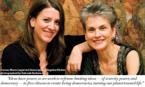Anna and her mother, Frances Moore Lappé, have co-written many books and run the Small Planet Institute together.
