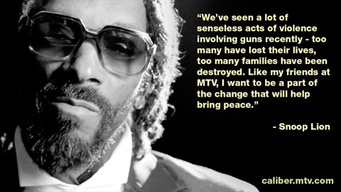 """This is such an important message we're sharing,"" said Snoop Lion. ""It's a movement we want generations to recognize, embrace, and get behind. We've seen a lot of senseless acts of violence involving guns recently — too many have lost their lives, too many families have been destroyed. Like my friends at MTV, I want to be a part of the change that will help bring peace."""